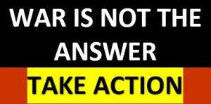 War is Not the Answer - Take Action